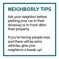 Neighborly Tips: Ask your neighbor before parking your car in their driveway or in front of / on the